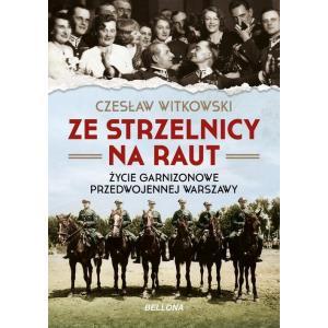 Ze strzelnicy na raut Życie garnizonowe w przedwojennej Warszawie /varsaviana/