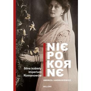 Niepokorne Silne kobiety imperium Romanowów