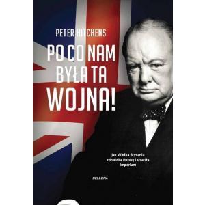 Po Co Nam Była Ta Wojna? Jak Wielka Brytania Zdradziła Polskę i Straciła Imperium