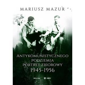 Antykomunistycznego podziemia portret zbiorowy 1945-1956