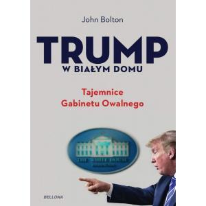 Trump w Białym domu. Tajemnice Gabinetu Owalnego
