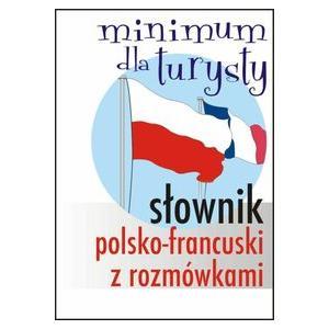 Minimum Dla Turysty. Słownik Polsko-Francuski z Rozmówkami