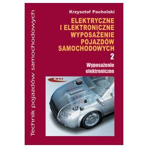 Elektryczne i Elektroniczne Wyposażenie Pojazdów Samochodowych Część 2. Wyposażenie Elektoroniczne. Podręcznik do Nauki Zawodu Technik Pojazdów Samochodowych