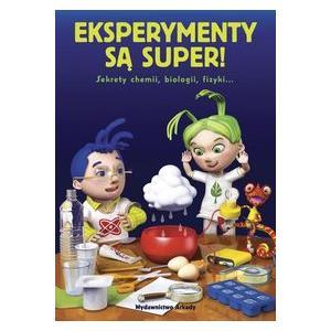 Eksperymenty Są Super. Sekrety Chemii, Biologii, Fizyki…