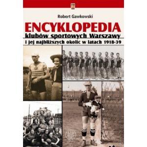Encyklopedia klubów sportowych Warszawy i jej okolic w latach 1918-1939 /varsaviana/