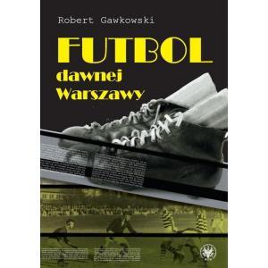 Futbol dawnej Warszawy /varsaviana/