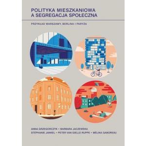 Polityka mieszkaniowa a segregacja społeczna Przykład Warszawy, Berlina i Paryża
