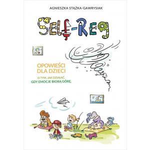 Self-Reg. Opowieści dla dzieci o tym, jak działać, gdy emocje biorą górę