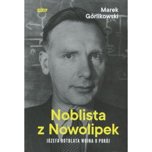 Noblista z Nowolipek. Józefa Rotblata Wojna o Pokój