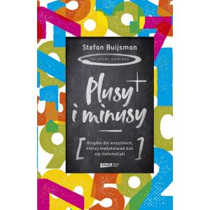 Plusy i minusy. Książka dla wszystkich którzy kiedykolwiek bali się matematyki