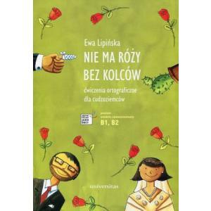 Nie ma róży bez kolców. Ćwiczenia ortograficzne...(B1-B2) wyd.2