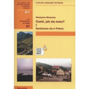 Cześć, Jak Się Masz? Cz. 1 Spotykamy Się w Polsce. Podręcznik + CD