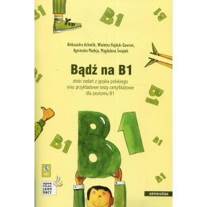 Bądź na B1. Zbiór Zadań z Języka Polskiego + CD