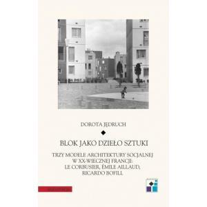 Blok jako dzieło sztuki Trzy modele architektury socjalnej w XX-wiecznej Francji