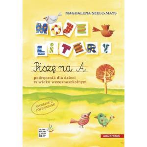 Moje litery. Piszę na A. Podręcznik dla dzieci w wieku wczesnoszkolnym. Wyd.2