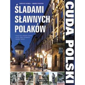 Cuda Polski. Śladami sławnych Polaków