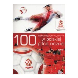 PZPN 100 najważniejszych wydarzeń w polskiej piłce nożnej