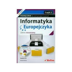 Informatyka Europejczyka. Podręcznik + CD. Część 2. Zakres Rozszerzony. Szkoła Ponadgimnazjalna