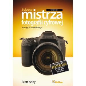 Sekrety Mistrza Fotografii Cyfrowej. 200 Ujęć Scotta Kelby'ego. Wydanie II