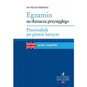 Egzamin na Tłumacza Przysięgłego. Przewodnik po Prawie Karnym. Język Angielski