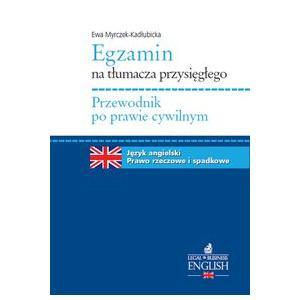 Egzamin na Tłumacza Przysięgłego. Przewodnik po Prawie Cywilnym. Język Angielski Prawo Rzeczowe i Spadkowe