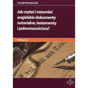 Jak czytać i rozumieć angielskie dokumenty notarialne, testamenty i pełnomocnictwa? Wyd.2.