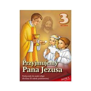 Katechizm. Przyjmujemy Pana Jezusa. Podręcznik. Klasa 3. Szkoła Podstawowa