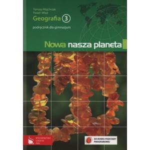 Nowa Nasza Planeta. Geografia. Podręcznik. Klasa 3. Gimnazjum