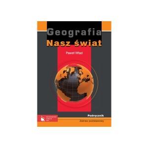 Nasz Świat. Geografia. Podręcznik. Liceum. Zakres Podstawowy