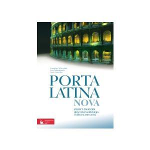 Porta Latina Nova. Ćwiczenia Do Języka Łacińskiego i Kultury Antycznej. Szkoła Ponadgimnazjalna