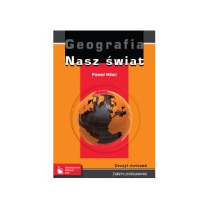 Nasz Świat. Geografia. Ćwiczenia. Zakres Podstawowy. Szkoła Ponadgimnazjalna