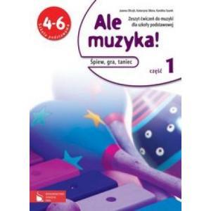 Muzyka SP 4-6 Ale muzyka! Ćwiczenia cz1 /aktual