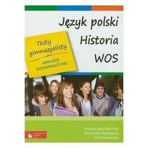 Testy Gimnazjalisty. Arkusze Egzaminacyjne. Język Polski, Historia, WOS.