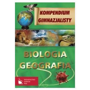 Kompendium Gimnazjalisty. Biologia, Geografia