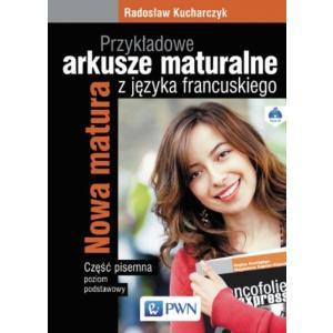 Nowa Matura. Przykładowe Arkusze Maturalne z Języka Francuskiego + CD. Część Pisemna. Zakres Podstawowy