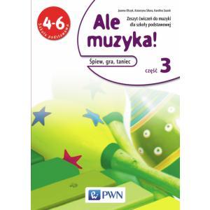 Muzyka SP 4-6 Ale muzyka! Ćwiczenia cz.3