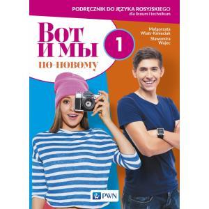 Wot i My Po Nowomu 1. Podręcznik. Język Rosyjski. Liceum i Technikum
