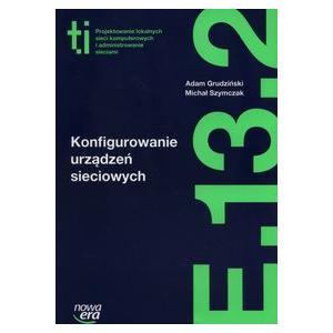 Konfigurowanie Urządzeń Sieciowych. Kwalifikacja E.13.2. Podręcznik