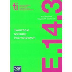 Tworzenie Aplikacji Internetowych i Baz Danych oraz Administrowanie Bazami. Kwalifikacha E.14.3 Część 3. Podręcznik
