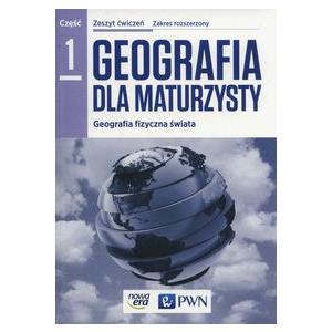 Geografia dla Maturzysty 1. Geografia Fizyczna Świata. Ćwiczenia. Zakres Rozszerzony. Szkoła Ponadgimnazjalna