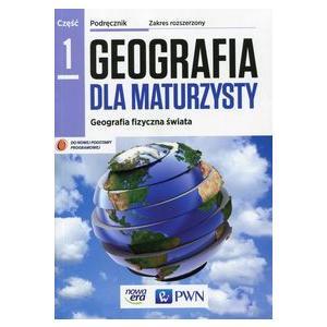 Geografia dla Maturzysty 1. Geografia fizyczna Świata. Podręcznik. Zakres Rozszerzony