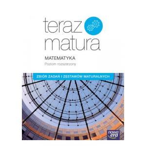 Teraz Matura 2019. Matematyka. Zbiór Zadań i Zestawów Maturalnych. Poziom Rozszerzony