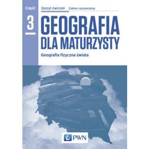 Geografia dla maturzysty cz. 3 Ćwiczenia zakres rozszerzony wyd. 2016