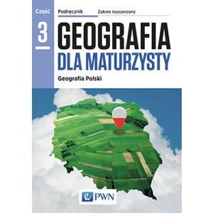 Geografia Dla Maturzysty. Podręcznik. Część 3. Geografia Polski. Zakres Rozszerzony