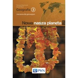 Nowa Nasza Planeta 3. Geografia. Ćwiczenia. Gimnazjum