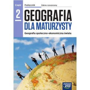 Geografia dla maturzysty 2. Podręcznik. Zakres rozszerzony. Geografia społeczno-ekonomiczna świata