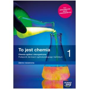 To Jest Chemia 1. Podręcznik. Zakres Rozszerzony. Liceum i Technikum