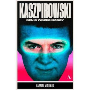 Kaszpirowski. Sen o wszechmocy