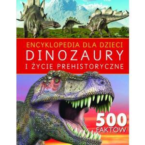 Encyklopedia dla dzieci. Dinozaury i życie prehistoryczne 500 faktów