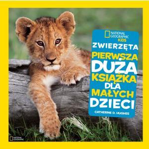 National Geographic Kids Zwierzęta Pierwsza Duża Książka dla Małych Dzieci